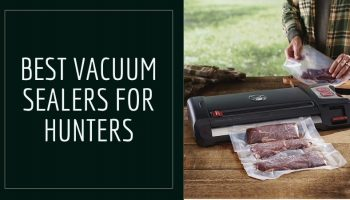 11 Best Vacuum Sealers for Hunters 2021