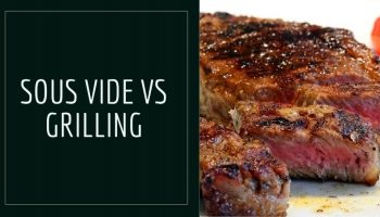 Sous Vide Vs Grilling: What's The Difference