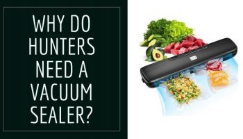 Why Do Hunters Need A Vacuum Sealer?