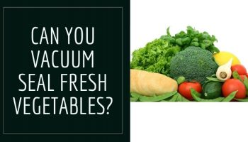 Can You Vacuum Seal Fresh Vegetables?